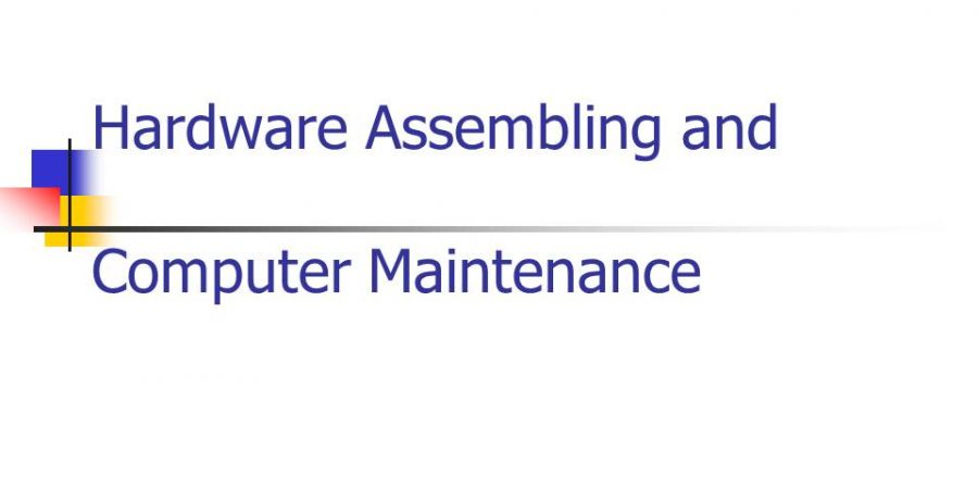 COMPUTER HARDWARE ASSEMBLY AND MAINTENANCE