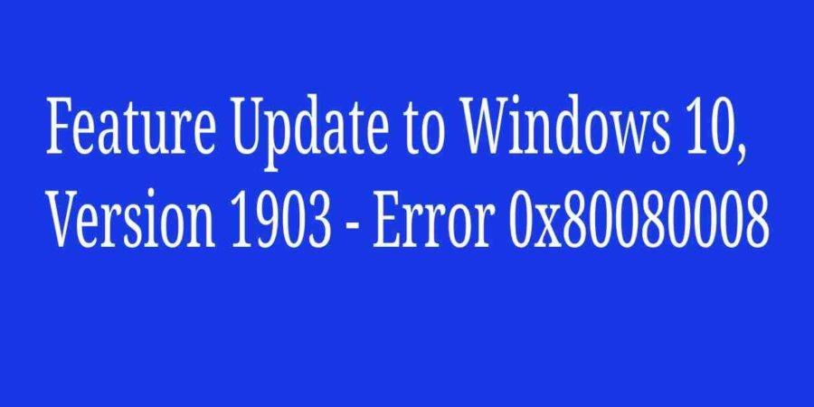 Feature Update To Windows 10, version 1903 – Error 0x80080008