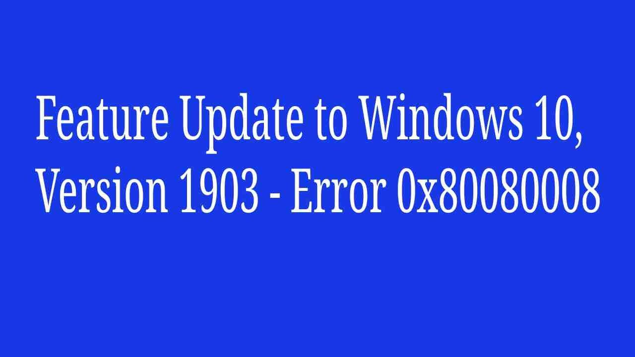 feature update to windows 10, version 1903 - error 0x80080008