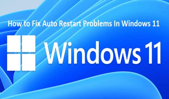 How to Fix Auto Restart Problems In Windows 11