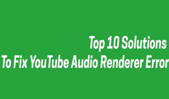 Top 10 Solutions to Fix YouTube Audio Renderer Error