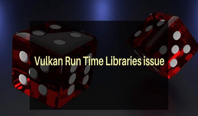 Vulkan Run Time Libraries issue
